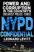 NYPD Confidential Power & Corruption in the Countrys Greatest Police Force