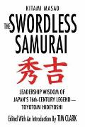 Swordless Samurai Leadership Wisdom of Japans Sixteenth Century Legend Toyotomi Hideyoshi