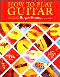 How To Play Guitar A New Book For Everyone Interested in the Guitar
