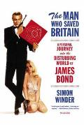 Man Who Saved Britain A Personal Journey Into the Disturbing World of James Bond