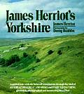 James Herriots Yorkshire A Guided Tour with the Beloved Veterinarian Through the Land of All Creatures Great & Small & Every Living Thing