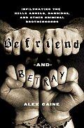 Befriend & Betray Infiltrating the Hells Angels Bandidos & Other Criminal Brotherhoods