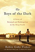 Boys of the Dark A Story of Betrayal & Redemption in the Deep South