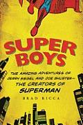 Super Boys The Amazing Adventures of Jerry Siegel & Joe Shuster The Creators of Superman