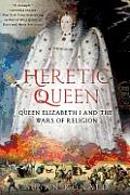 Heretic Queen Queen Elizabeth I & the Wars of Religion