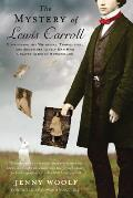 Mystery of Lewis Carroll Discovering the Whimsical Thoughtful & Sometimes Lonely Man Who Created Alice in Wonderland
