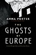 Ghosts of Europe Central Europes Past & Uncertain Future