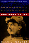 Boys of 98 Theodore Roosevelt & the Rough Riders