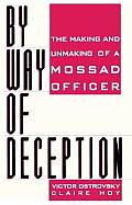 By Way of Deception The Making & Unmaking of a Mossad Officer