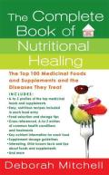 Complete Book of Nutritional Healing The Top 100 Medicinal Foods & Supplements & the Diseases They Treat