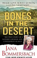 Bones in the Desert The True Story of a Mothers Murder & a Daughters Search