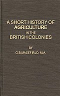 A Short History of Agriculture in the British Colonies