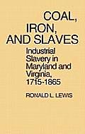 Coal, Iron, and Slaves: Industrial Slavery in Maryland and Virginia, 1715$1865