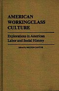 American Workingclass Culture: Explorations in American Labor and Social History