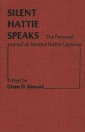 Silent Hattie Speaks: The Personal Journal of Senator Hattie Caraway
