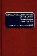 Biographical Dictionary of the Union: Northern Leaders of the Civil War