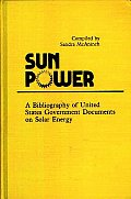 Sun Power: A Bibliography of United States Government Documents on Solar Energy