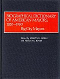Biographical Dictionary of American Mayors, 1820-1980: Big City Mayors
