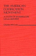 The American Codification Movement: A Study of Antebellum Legal Reform
