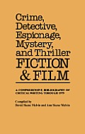 Crime, Detective, Espionage, Mystery, and Thriller Fiction and Film: A Comprehensive Bibliography of Critical Writing Through 1979