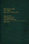 Dictionary of the Black Theatre: Broadway, Off-Broadway, and Selected Harlem Theatre