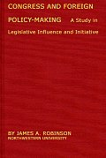 Congress and Foreign Policy-Making: A Study in Legislative Influence and Initiative