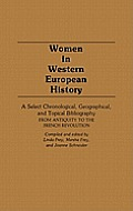 Women in Western European History: A Select Chronological, Geographical, and Topical Bibliography from Antiquity to the French Revolution