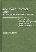 Economic Control and Colonial Development: Crown Colony Financial Management in the Age of Joseph Chamberlain
