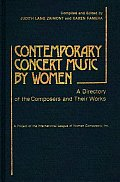 Contemporary Concert Music by Women: A Directory of the Composers and Their Works
