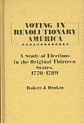 Voting in Revolutionary America: A Study of Elections in the Original Thirteen States, 1776-1789