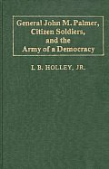 General John M. Palmer, Citizen Soldiers, and the Army of a Democracy.