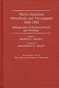 Native American Periodicals and Newspapers, 1828-1982: Bibliography, Publishing Record, and Holdings