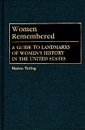 Women Remembered: A Guide to Landmarks of Women's History in the United States