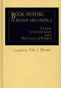 Book Printing in Britain and America: A Guide to the Literature and a Directory of Printers