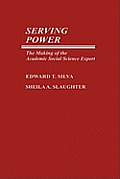 Serving Power: The Making of the Academic Social Science Expert