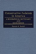 Conservative Judaism in America: A Biographical Dictionary and Sourcebook