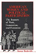 American Women and Political Participation: The Impacts of Work, Generation, and Feminism