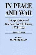 In Peace & War Interpretations of American Naval History 1775 1984