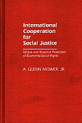 International Cooperation for Social Justice: Global and Regional Protection of Economic/Social Rights