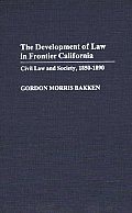 The Development of Law in Frontier California: Civil Law and Society, 1850-1890