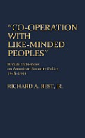 Co-Operation with Like-Minded Peoples: British Influences on American Security Policy, 1945-1949
