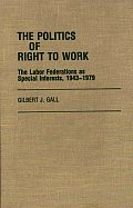 The Politics of Right to Work: The Labor Federations as Special Interests, 1943-1979