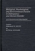 Biological, Psychological, and Environmental Factors in Delinquency and Mental Disorder: An Interdisciplinary Bibliography