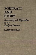 Portrait and Story: Dramaturgical Approaches to the Study of Persons