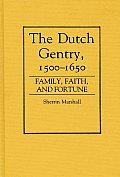 The Dutch Gentry, 1500-1650: Family, Faith, and Fortune