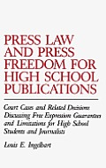 Press Law and Press Freedom for High School Publications: Court Cases and Related Decisions Discussing Free Expression Guarantees and Limitations for