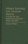 Military Spending and Industrial Decline: A Study of the American Machine Tool Industry