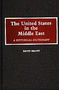 The United States in the Middle East: A Historical Dictionary