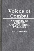 Voices of Combat: A Century of Liberty and War Songs, 1765-1865