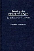 Contributions in Political Science #24: Seeking the Perfect Game: Baseball in American Literature